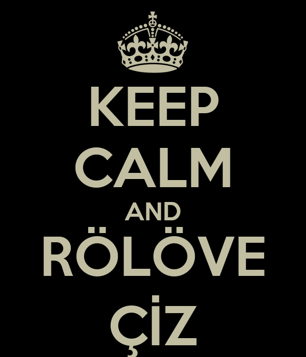 KEEP CALM AND RÖLÖVE ÇİZ