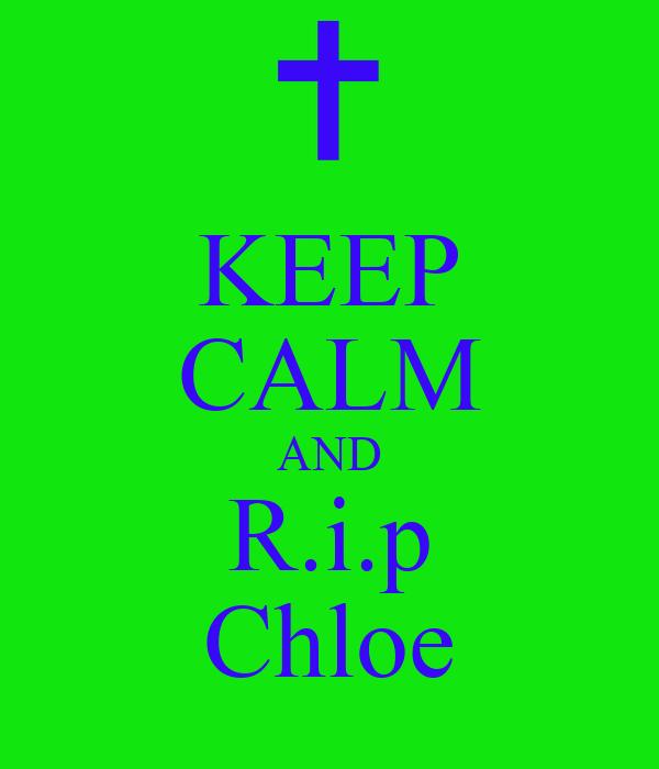 KEEP CALM AND R.i.p Chloe