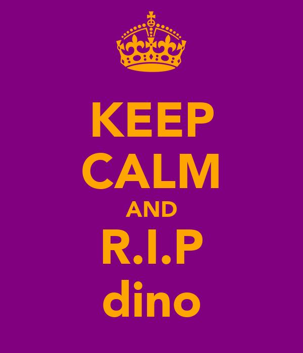 KEEP CALM AND R.I.P dino