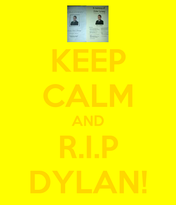 KEEP CALM AND R.I.P DYLAN!