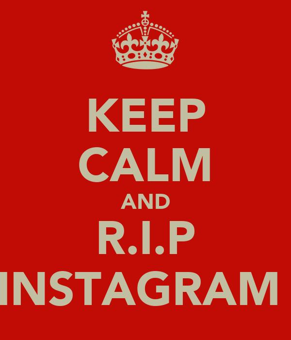 KEEP CALM AND R.I.P INSTAGRAM