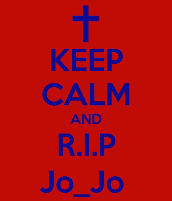 KEEP CALM AND R.I.P Jo_Jo