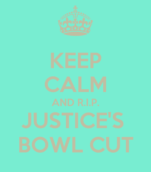 KEEP CALM AND R.I.P. JUSTICE'S  BOWL CUT