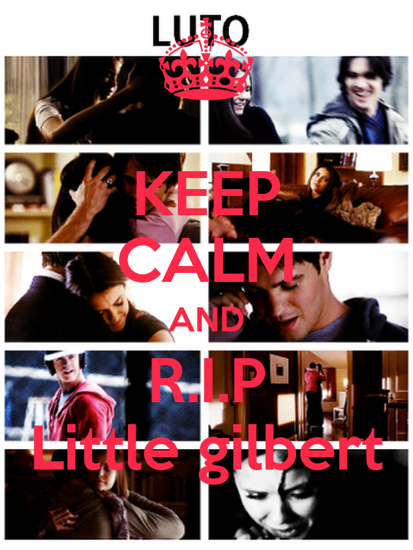 KEEP CALM AND R.I.P Little gilbert