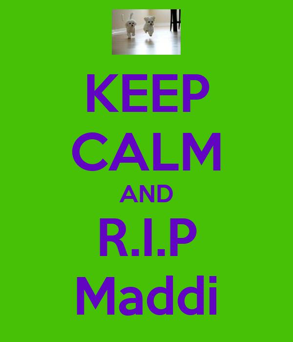 KEEP CALM AND R.I.P Maddi