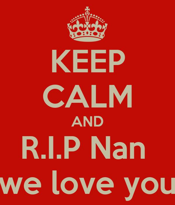 KEEP CALM AND R.I.P Nan  we love you