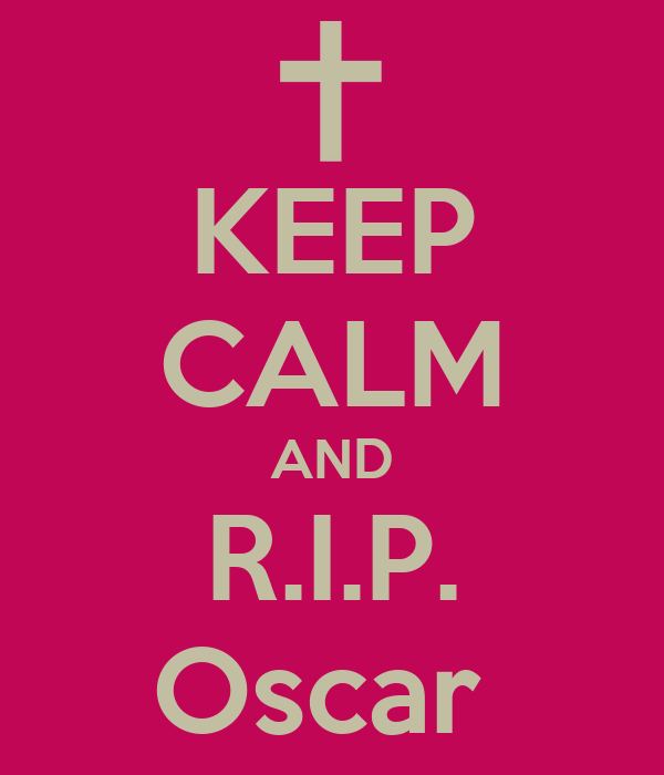 KEEP CALM AND R.I.P. Oscar