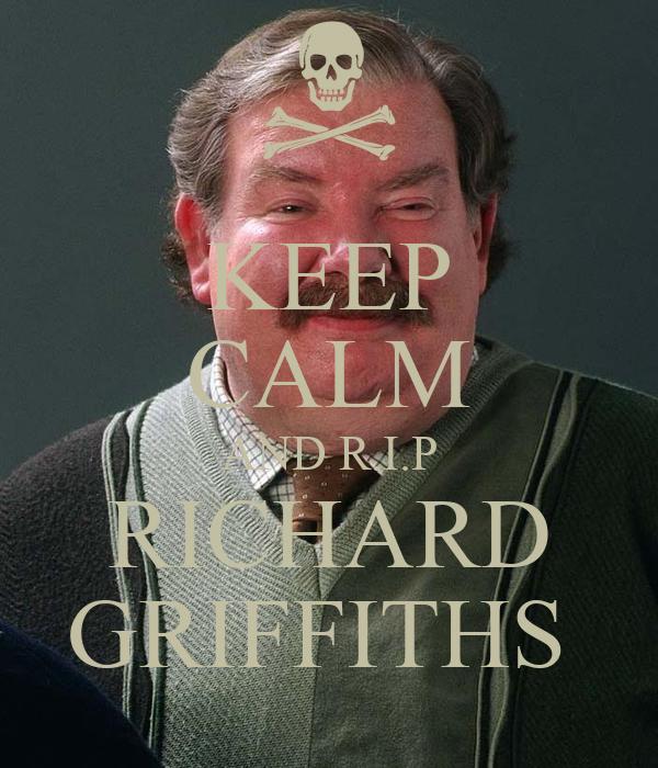 KEEP CALM AND R.I.P RICHARD GRIFFITHS