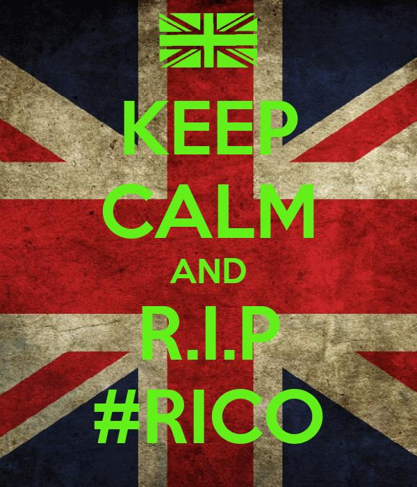 KEEP CALM AND R.I.P #RICO