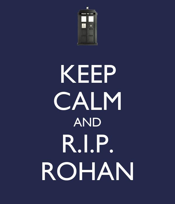 KEEP CALM AND R.I.P. ROHAN