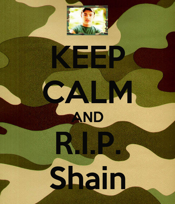 KEEP CALM AND R.I.P. Shain