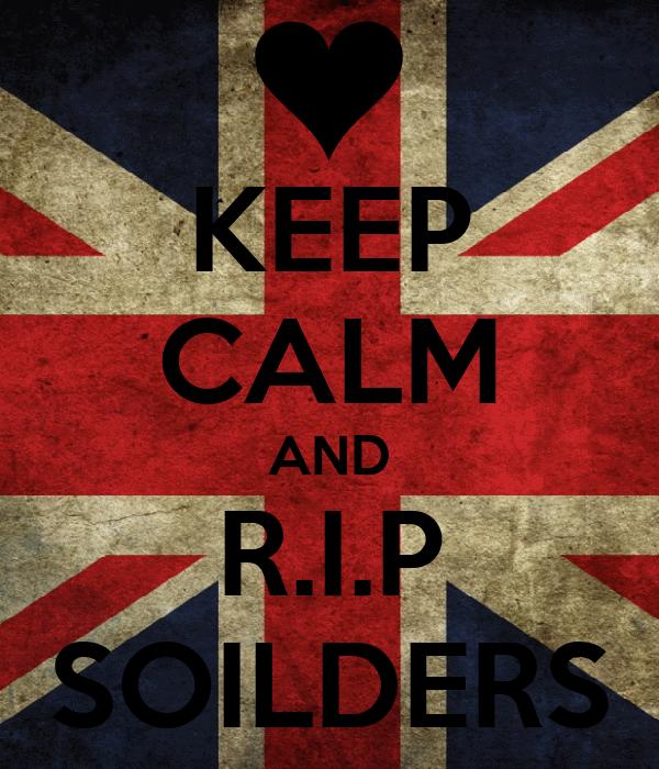 KEEP CALM AND R.I.P SOILDERS