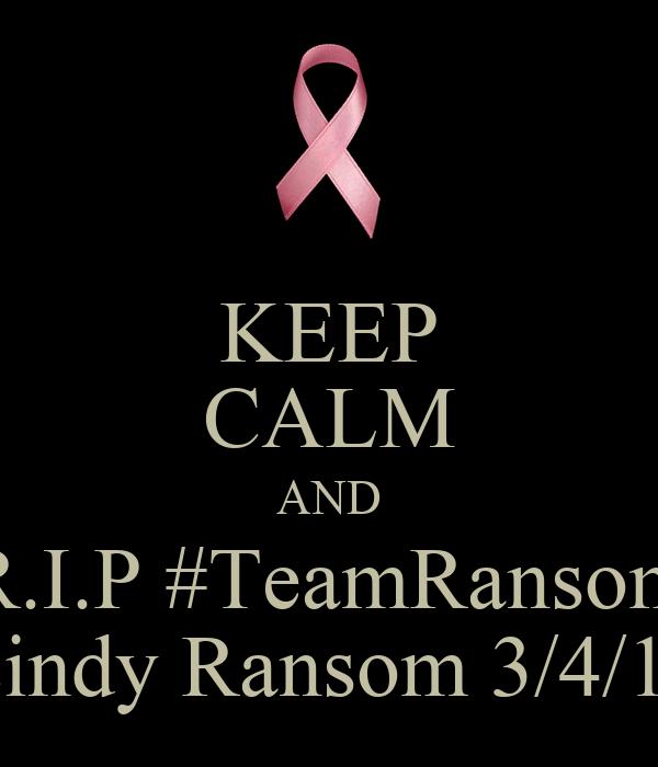 KEEP CALM AND R.I.P #TeamRansom Cindy Ransom 3/4/13