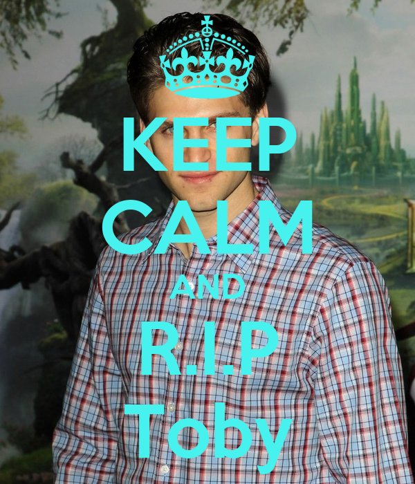 KEEP CALM AND R.I.P Toby