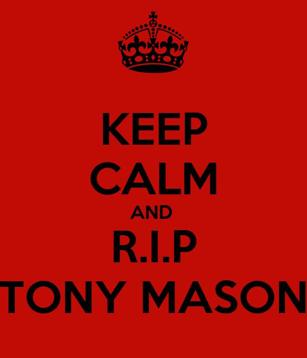 KEEP CALM AND  R.I.P TONY MASON