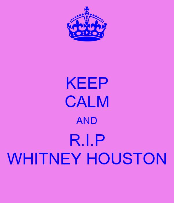 KEEP CALM AND R.I.P WHITNEY HOUSTON