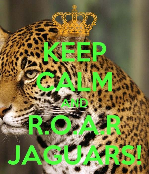 KEEP CALM AND R.O.A.R JAGUARS!