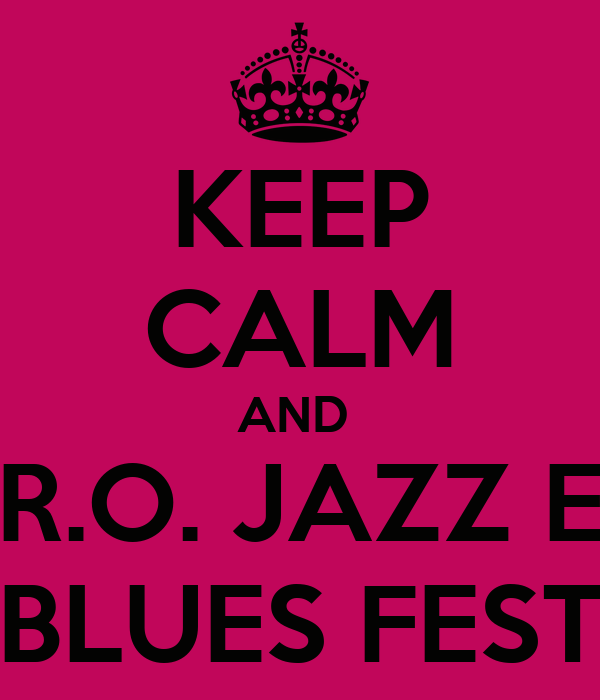 KEEP CALM AND  R.O. JAZZ E BLUES FEST