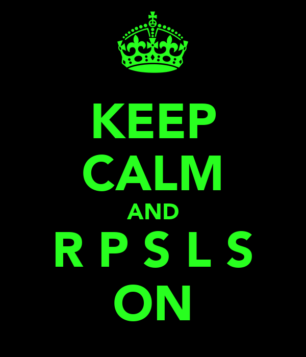KEEP CALM AND R P S L S ON