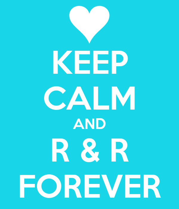 KEEP CALM AND R & R FOREVER
