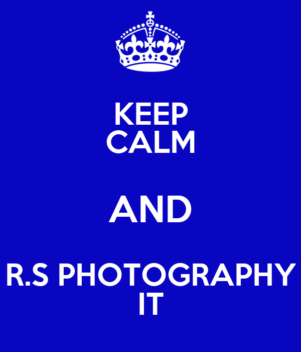 KEEP CALM AND R.S PHOTOGRAPHY IT