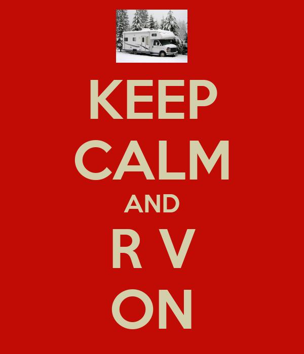 KEEP CALM AND R V ON