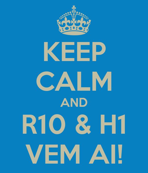 KEEP CALM AND R10 & H1 VEM AI!