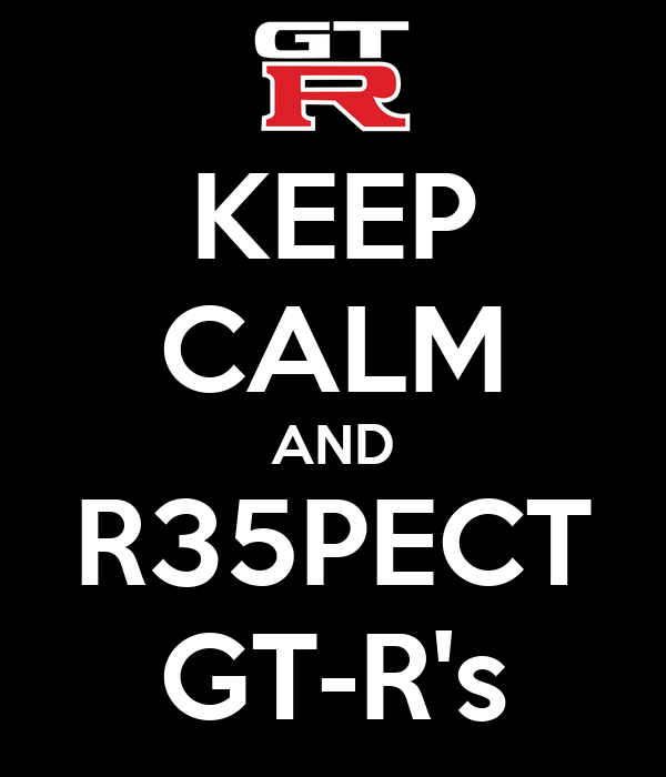 KEEP CALM AND R35PECT GT-R's