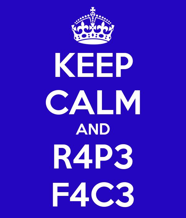 KEEP CALM AND R4P3 F4C3