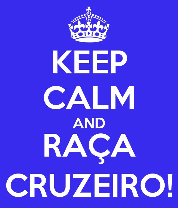 KEEP CALM AND RAÇA CRUZEIRO!