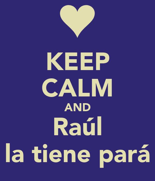 KEEP CALM AND Raúl la tiene pará