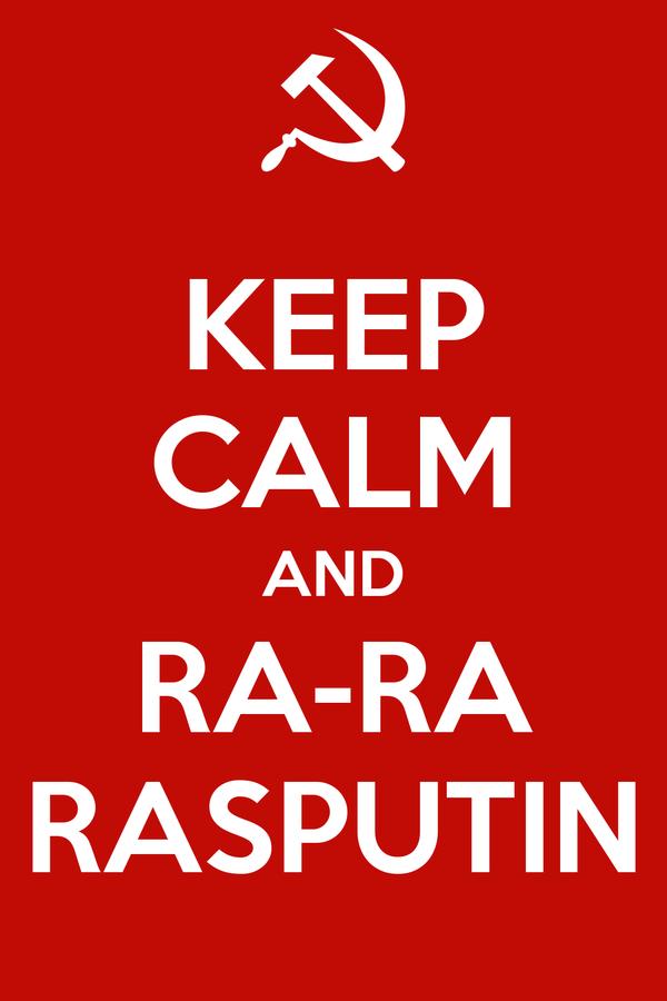KEEP CALM AND RA-RA RASPUTIN