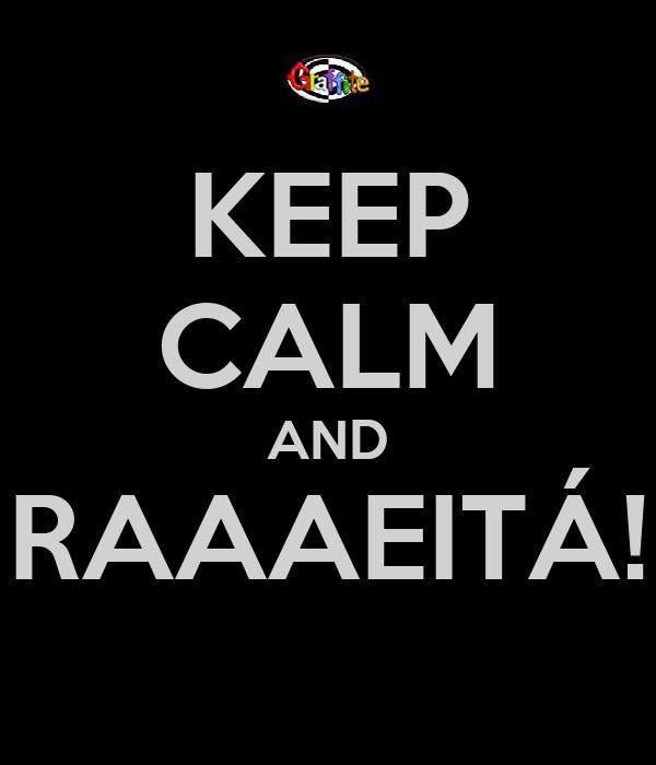 KEEP CALM AND RAAAEITÁ!