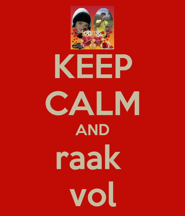 KEEP CALM AND raak  vol