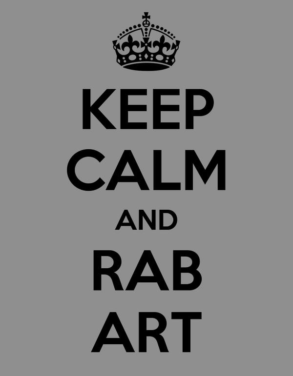 KEEP CALM AND RAB ART