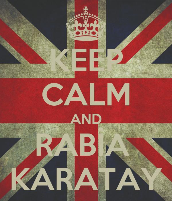 KEEP CALM AND RABİA  KARATAY