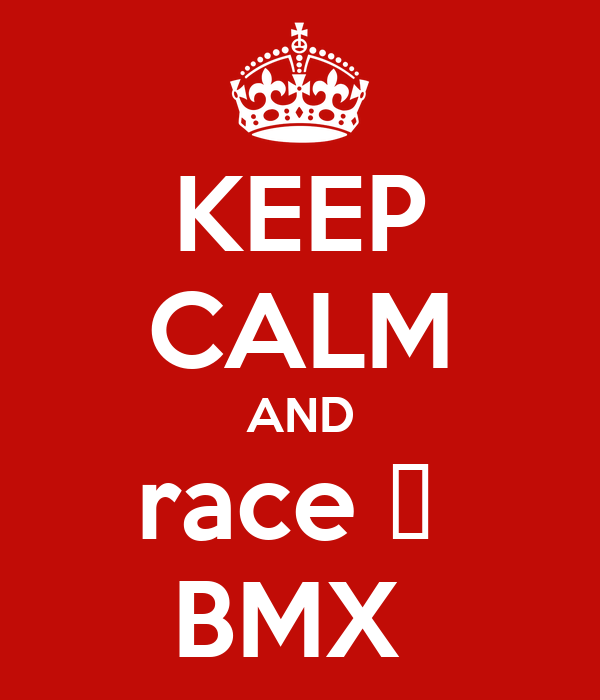 KEEP CALM AND race 🏁  BMX