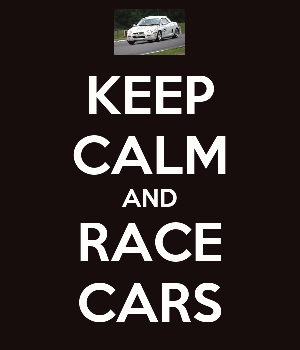 KEEP CALM AND RACE CARS