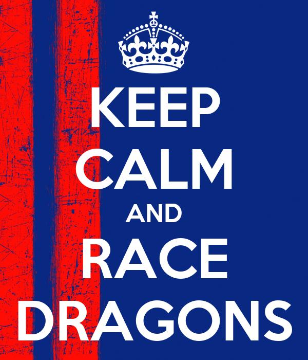 KEEP CALM AND RACE DRAGONS