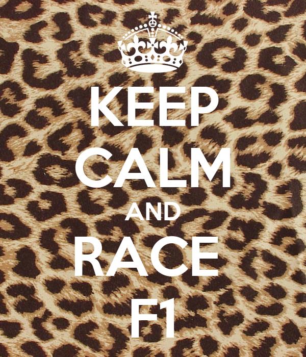 KEEP CALM AND RACE  F1