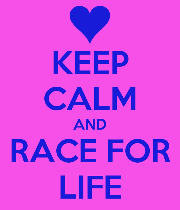 KEEP CALM AND RACE FOR LIFE