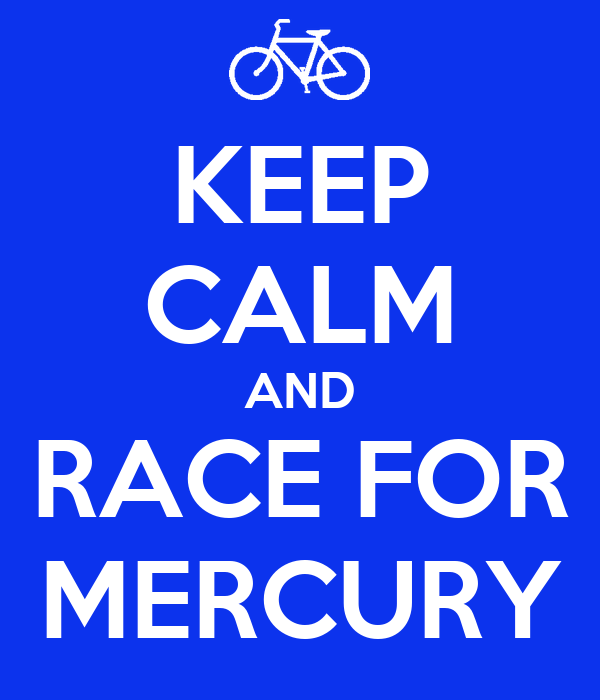 KEEP CALM AND RACE FOR MERCURY