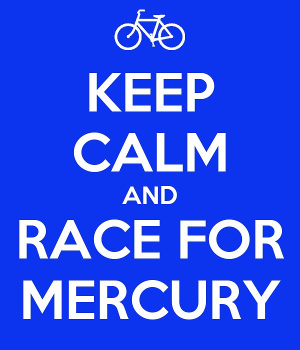 KEEP CALM AND RACE FOR MERCURY