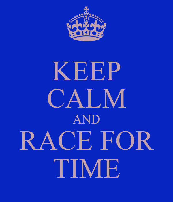 KEEP CALM AND RACE FOR TIME