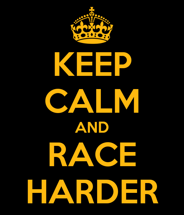 KEEP CALM AND RACE HARDER