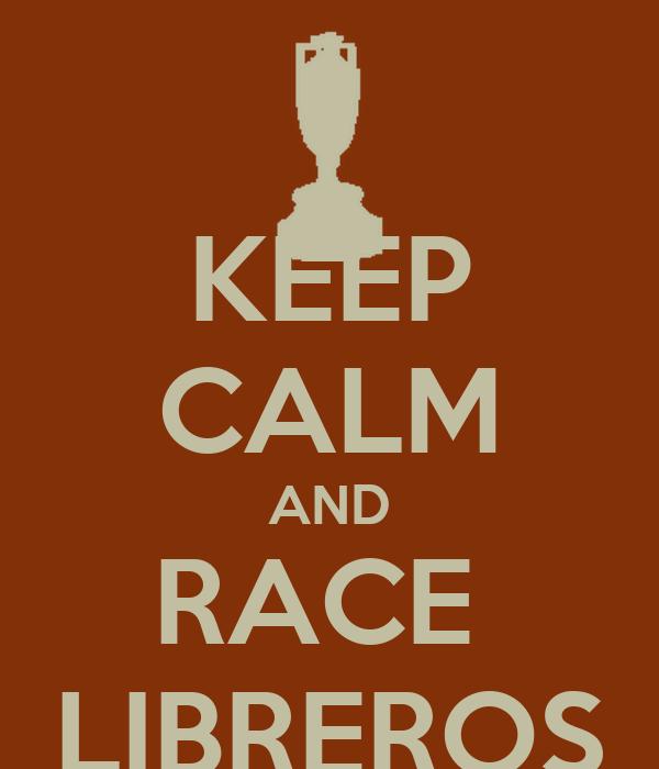 KEEP CALM AND RACE  LIBREROS