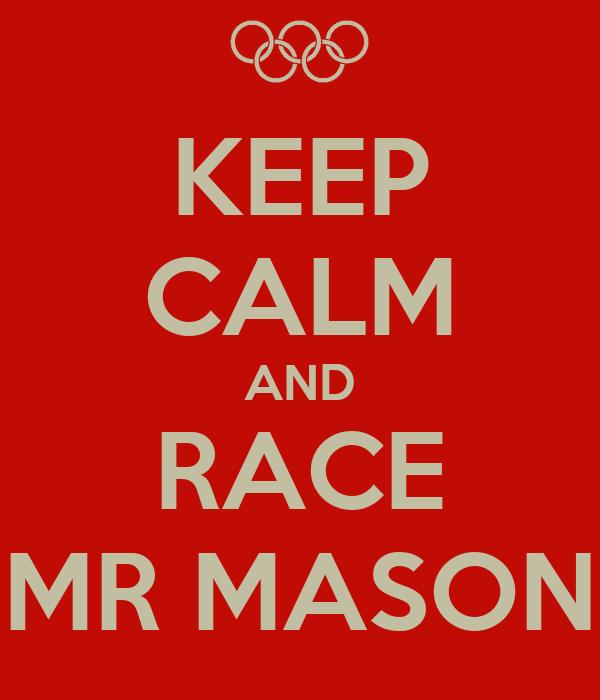 KEEP CALM AND RACE MR MASON