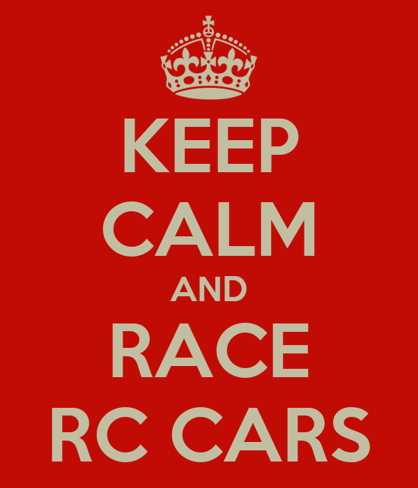 KEEP CALM AND RACE RC CARS