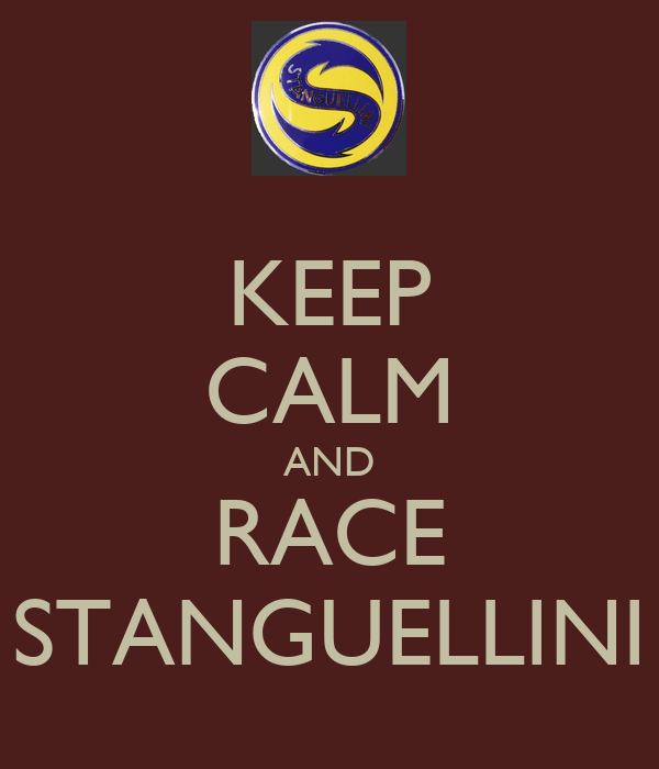KEEP CALM AND RACE STANGUELLINI
