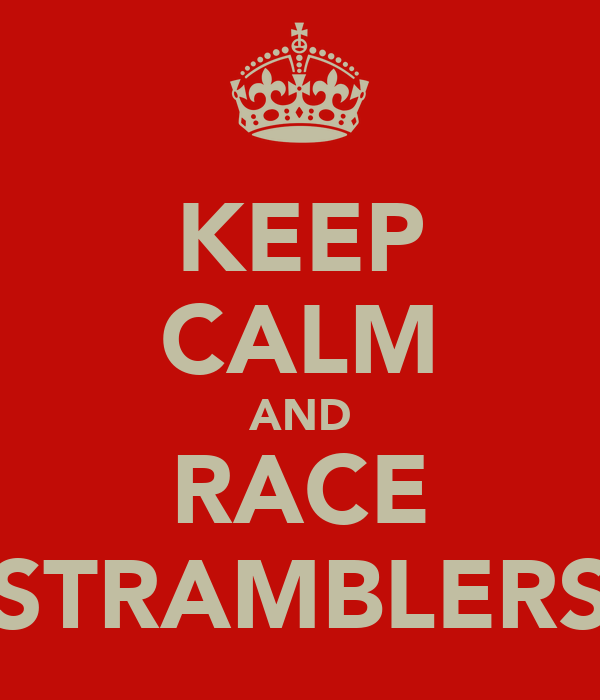 KEEP CALM AND RACE STRAMBLERS
